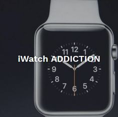 iWatch addiction