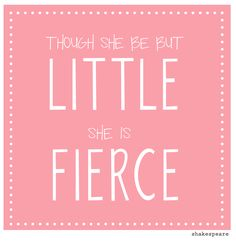 """though she be but little, she is fierce"" #quote *shakespeare, a midsummer night's dream"