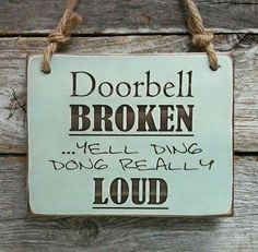 "I really want this for a future house, that would be hilarious! - ""doorbell broken ...yell ding dong really loud"" sign; ★彡"