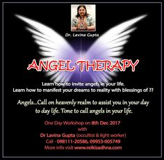 Angel Therapy by Dr. Lavina Gupta (Occultist & Light Worker)  Learn how to invite angels in your life.  Learn how to manifest your dreams to reality with blessing of?  Angels... call on heavenly realm to assist you in your day to day life. It's time to call angels in your life.  One Day Workshop on 8th Dec 2017  With Dr. Lavina Gupta (Occultist & Light Worker)  Call - 098111-20586, 09953-005749  For more info, visit http://www.reikisadhna.com/