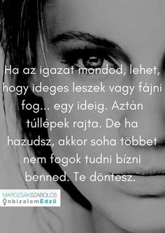 ...TE döntesz!...♡ Motto Quotes, Love Quotes, Motivational Quotes, Inspirational Quotes, Staying Positive, Picture Quotes, Breakup, Quotations, Lyrics