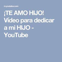 ¡TE AMO HIJO! Vídeo para dedicar a mi HIJO - YouTube