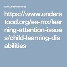 https://www.understood.org/es-mx/learning-attention-issues/child-learning-disabilities
