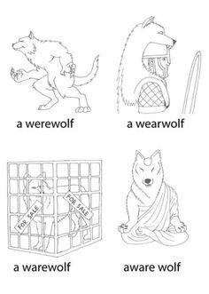 A werewolf, a wear wolf, a ware wolf, aware wolf