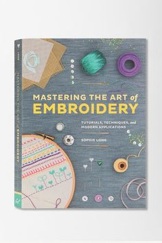 Mastering the Art of Embroidery: Tutorials, Techniques, and Modern Applications: Sophie Long Cross Stitch Embroidery, Hand Embroidery, Machine Embroidery, Embroidery Books, Modern Embroidery, Embroidery Designs, Boro, Sophie Long, The Royal School