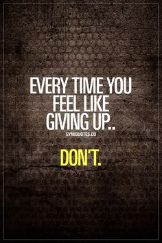 Every time you feel like giving up.. Don't. Remember your goals and dreams, and keep going. Always. #dontquit #keepgoing #trainharder www.gymquotes.co for all our motivational gym and fitness quotes!