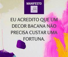 Manifesto MeuEstiloDecor - #Decoração prá vida real é isso