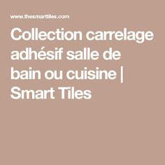 Collection carrelage adhésif salle de bain ou cuisine | Smart Tiles