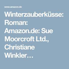 Winterzauberküsse: Roman: Amazon.de: Sue Moorcroft Ltd., Christiane Winkler…