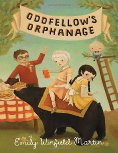 Oddfellow's Orphanage by Emily Winfield Martin, 7-10 Really not so good, imo