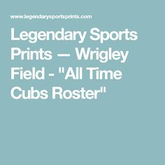 "Legendary Sports Prints — Wrigley Field - ""All Time Cubs Roster"""