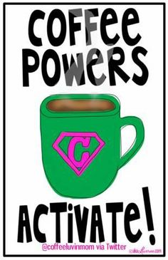 Coffee powers activate!