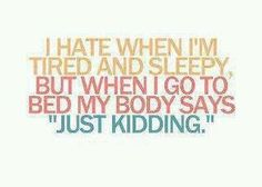 The story of my life!  :-)))  If I could just turn of my brain...I could get some rest.  :-)))