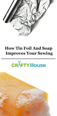 How Can Tin Foil And Soap Improve Your Sewing?