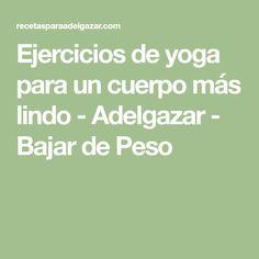 Ejercicios de yoga para un cuerpo más lindo - Adelgazar - Bajar de Peso