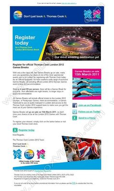 Company:    Thomas Cook Tour Operations Ltd.   Subject:    Official London 2012 GamesBreaks - Register today              INBOXVISION is a global database and email gallery of 1.5 million B2C and B2B promotional emails and newsletter templates, providing email design ideas and email marketing intelligence http://www.inboxvision.com/blog