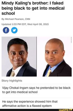 Mindy Kaling S Brother I Faked Being Black To Get Into Medical School By Michael Pearson Cnn Updated 1 03 Pm Edt Wed April 08 2015 00 Story Highlights Vijay Chokai Ingam Says He Pretended
