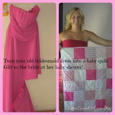 Turn your bridesmaids dress into a quilt and give to the bride at the bridal shower.  Or turn it into a quilt and decorative pillows for a keep sake of your own.