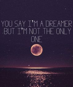 You say I'm a dreamer but I'm not the only one ...Click this image to browse lots more great #Quotes