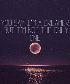 You say I'm a dreamer but I'm not the only one