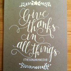 Give Thanks In All Things Bible Verse - Calligraphy by Jessica Albers. Would be neat for a Thanksgiving card or even seasonal wall decoration at Thanksgiving! So pretty.