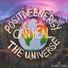 Positive Energy can heal the Universe.. WILD WOMAN SISTERHOODॐ…