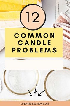 Are you having issues with your candles? Here's how to resolve 12 of the most common problems.