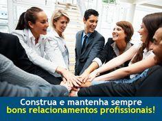 Foco e Resultado: Construa e mantenha sempre bons relacionamentos profissionais! graziela@ghagestaodenegocios.com.br