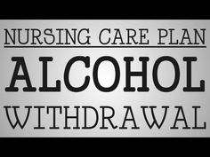 ▶ Nursing Care Plan | Alcohol Withdrawal - YouTube