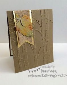 Stampin' Up! Australia: Kylie Bertucci Independent Demonstrator: My Top Pinterest Pins Autumn Cards, Early Bird, Embossing Folder, Birch Trees, Burlap Banners, Burlap Ribbon, Thanksgiving Holiday, Handmade Thanksgiving Cards, Branches