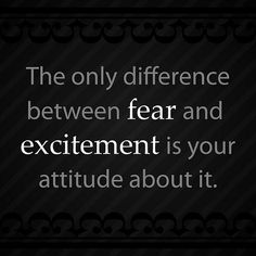 The only difference between fear and excitement is your attitude about it. #entrepreneur #entrepreneurship