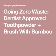 Going Zero Waste: Dentist Approved Toothpowder + Brush With Bamboo