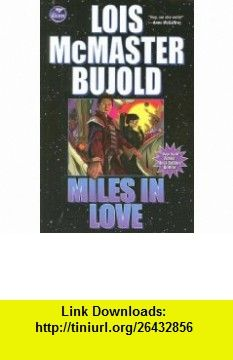 Miles in Love (Vorkosigan Adventure) (9781416555476) Lois McMaster Bujold , ISBN-10: 1416555471  , ISBN-13: 978-1416555476 ,  , tutorials , pdf , ebook , torrent , downloads , rapidshare , filesonic , hotfile , megaupload , fileserve