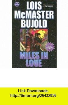 Miles in Love (Vorkosigan Adventure) (9781416555476) Lois McMaster Bujold , ISBN-10: 1416555471  , ISBN-13: 978-1416555476 ,  , tutorials , pdf , ebook , torrent , downloads , rapidshare , filesonic , hotfile , megaupload , fileserve