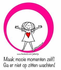 """""""Maak mooie momenten zelf! Ga er niet op zitten wachten!"""" - Jabbertje Quotes For Kids, Great Quotes, Dutch Words, Salon Quotes, Facebook Quotes, Dutch Quotes, Love Phrases, Happy Moments, Life Coaching"""