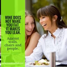 Wine does not make you fat. It makes you lean. Against walls, chairs and people.  #wine #winelover #earnextramoney #businessopportunity #directcellars #vistawineclub