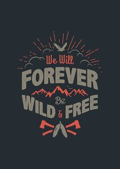 "Typography | ""We will forever be wild & free"""