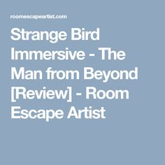 Strange Bird Immersive - The Man from Beyond [Review] - Room Escape Artist From Beyond, Escape Games, Story Setting, The Man, Bird, Artist, Room, Bedroom, Birds