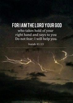 For I am the LORD your God who takes hold of your right hand and says to you, Do not fear; I will help you. Isaiah 41:13 We can draw such comfort from these words! All loneliness, all fear is washed away when you know that the Creator God is with you...