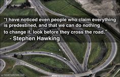The great Stephen Hawking once said...