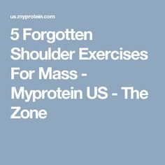5 Forgotten Shoulder Exercises For Mass - Myprotein US - The Zone