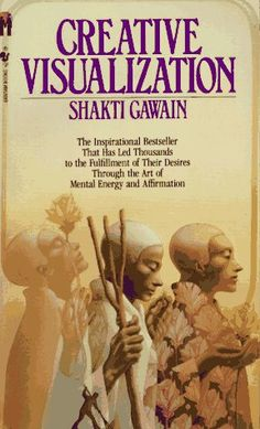 Creative Visualization By Shakti Gawain (I taught classes based on this information; it is wonderfully inspirational for manifesting and creating goals! ki)
