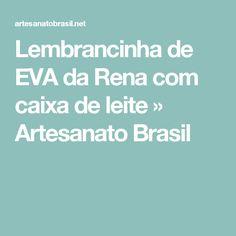 Lembrancinha de EVA da Rena com caixa de leite » Artesanato Brasil