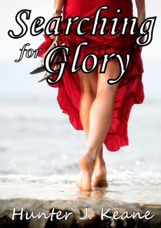 Searching for Glory by Hunter J. Keane