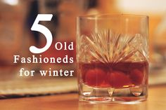 Try these 5 Old Fashioned this winter - our fave is #4 with Maple Syrup