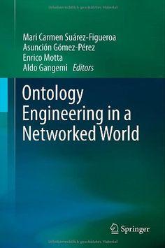 Ontology engineering in a networked world / Mari Carmen Suárez-Figueroa ... [et al.], editors