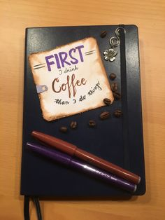 """""""First I drink coffee..."""" quotes, Sprüche"""