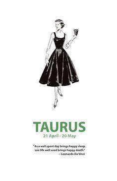 "Taurus. ""As a day well spent brings happy sleep, so life well used brings happy death."" - da Vinci"