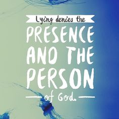 Lying denies the presence and the person of God. #drdougweiss #lustfreeliving