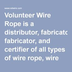 Volunteer Wire Rope is a distributor, fabricator, and certifier of all types of wire rope, wire rope slings, chain, chain slings, wire rope fittings, chain fittings, web slings, synthetic ropes, safety equipment, hoses, agricultural tools, hand tools, trailer parts, farm accessories, and cargo control. In addition to fabricating all types of lifting devices, Volunteer Wire Rope is also a distributor for many highly recognized companies serving the wire rope industry.